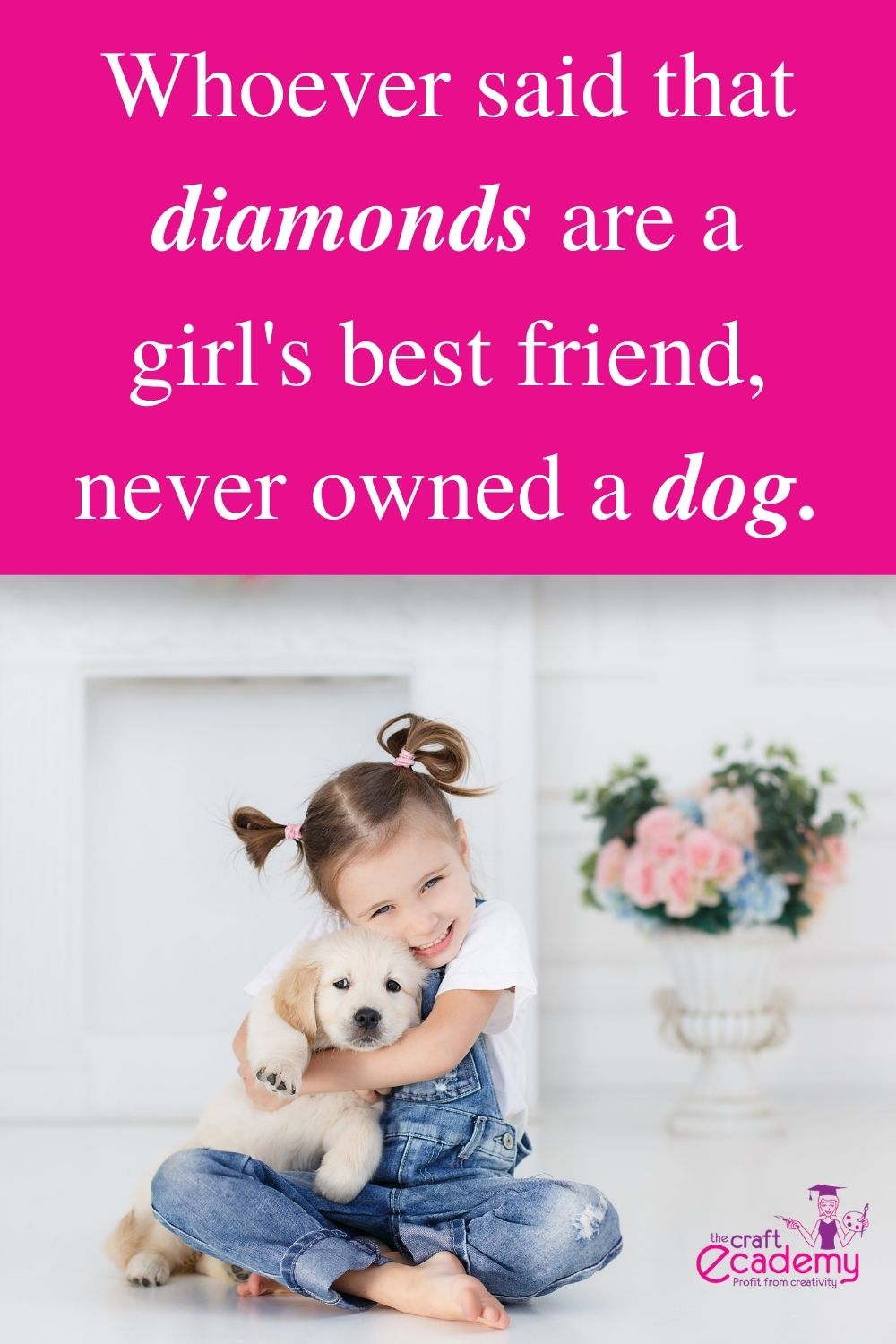 Whoever said that diamonds are a girls best friend never owned a Dog.