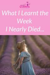 What I Learnt the Week I Almost Died